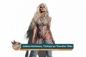 jelena karleusa turkiyeye transfer oldu kanguru haber com 990x660 300x200 - Jelena Karleusa, Türkiye'ye Transfer Oldu